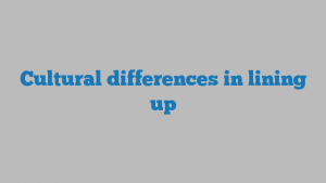 Cultural differences in lining up