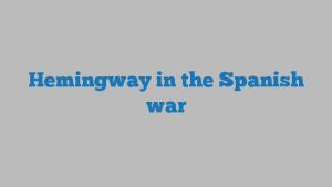 Hemingway in the Spanish war