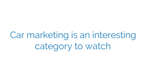 Car marketing is an interesting category to watch
