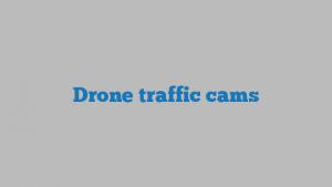 Drone traffic cams