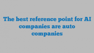 The best reference point for AI companies are auto companies