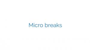Micro breaks