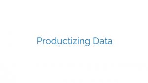 Productizing Data