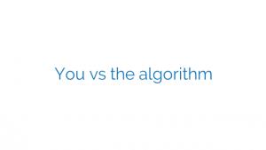 You vs the algorithm
