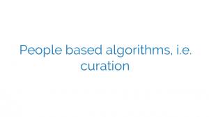 People based algorithms, i.e. curation