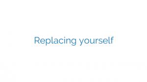 Replacing yourself