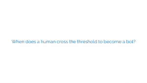 When does a human cross the threshold to become a bot?