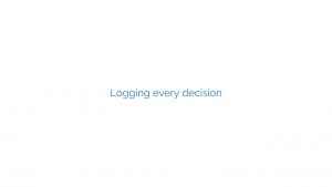 Logging every decision