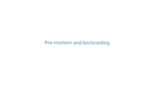 Pre-mortem and backcasting