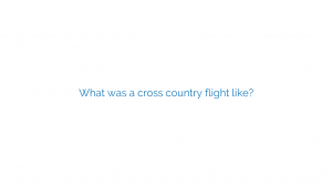 What was a cross country flight like?